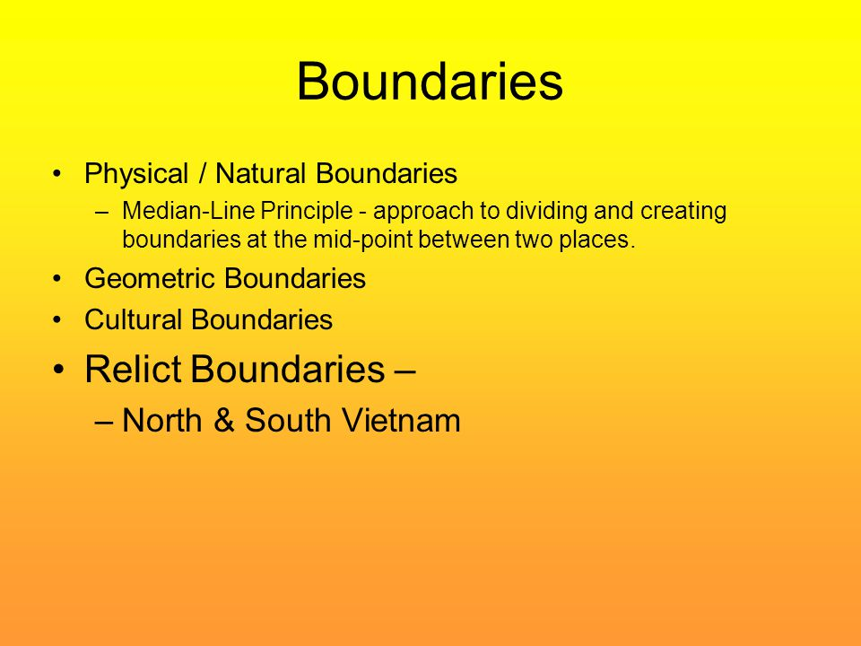 Boundaries Physical / Natural Boundaries –Median-Line Principle - approach to dividing and creating boundaries at the mid-point between two places. Ge