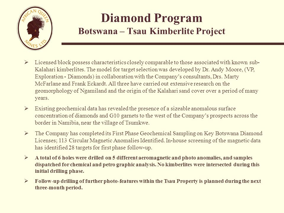 Diamond Program Botswana – Tsau Kimberlite Project  Licensed block possess characteristics closely comparable to those associated with known sub- Kalahari kimberlites.