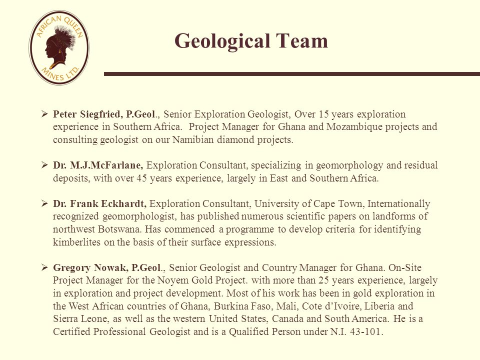 Geological Team  Peter Siegfried, P.Geol., Senior Exploration Geologist, Over 15 years exploration experience in Southern Africa.