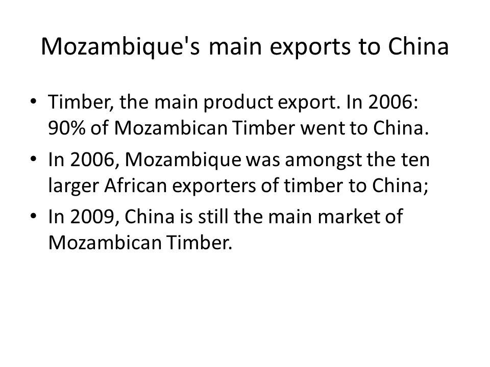 Mozambique s main exports to China Timber, the main product export.