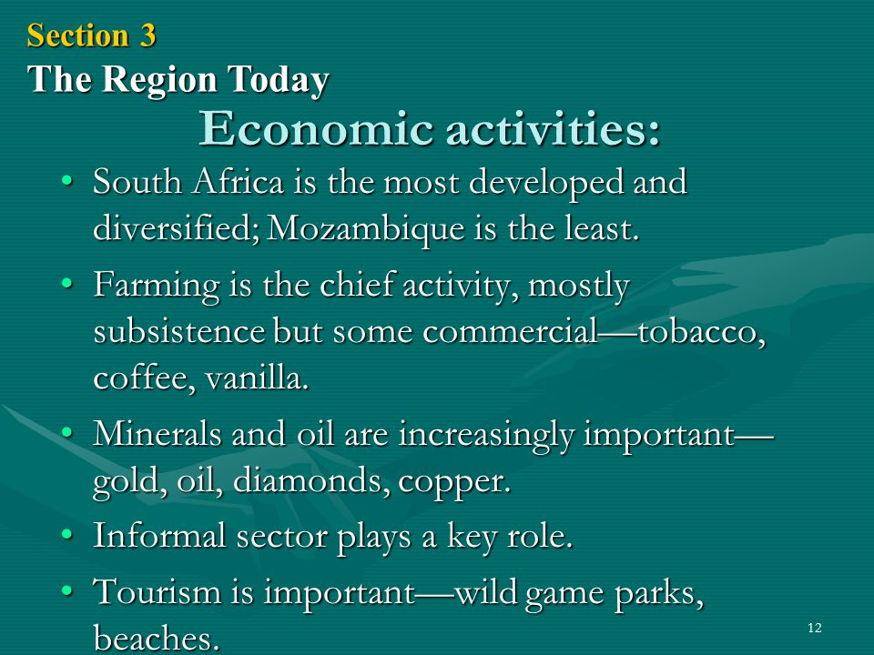 12 Economic activities: South Africa is the most developed and diversified; Mozambique is the least.South Africa is the most developed and diversified