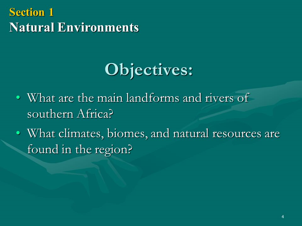 4 Objectives: What are the main landforms and rivers of southern Africa?What are the main landforms and rivers of southern Africa? What climates, biom