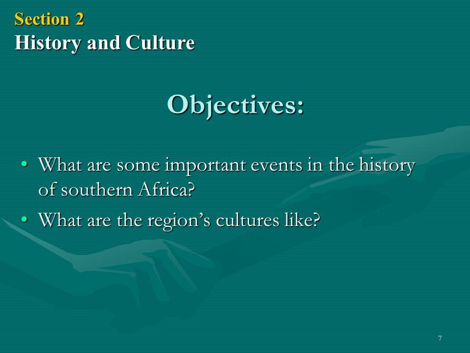 7 Objectives: What are some important events in the history of southern Africa?What are some important events in the history of southern Africa? What