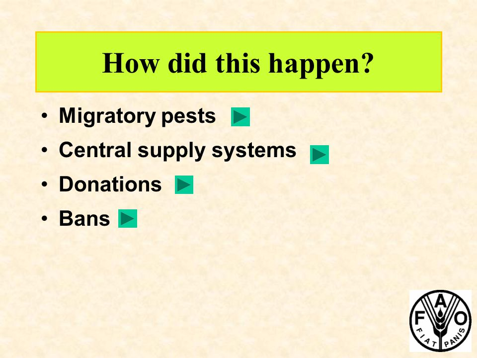 How did this happen Migratory pests Central supply systems Donations Bans