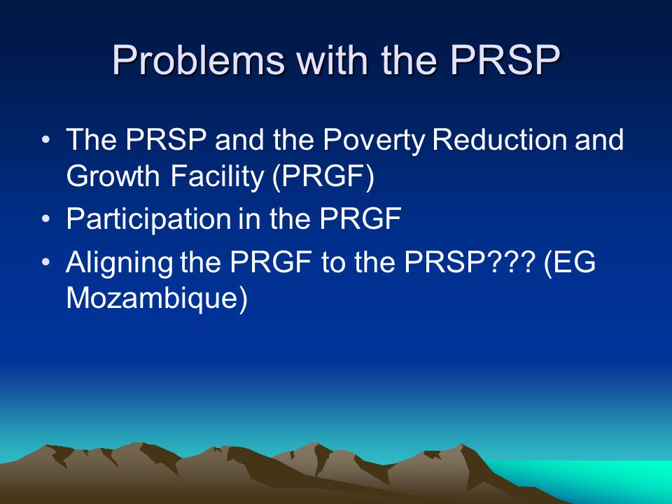 Problems with the PRSP The PRSP and the Poverty Reduction and Growth Facility (PRGF) Participation in the PRGF Aligning the PRGF to the PRSP .