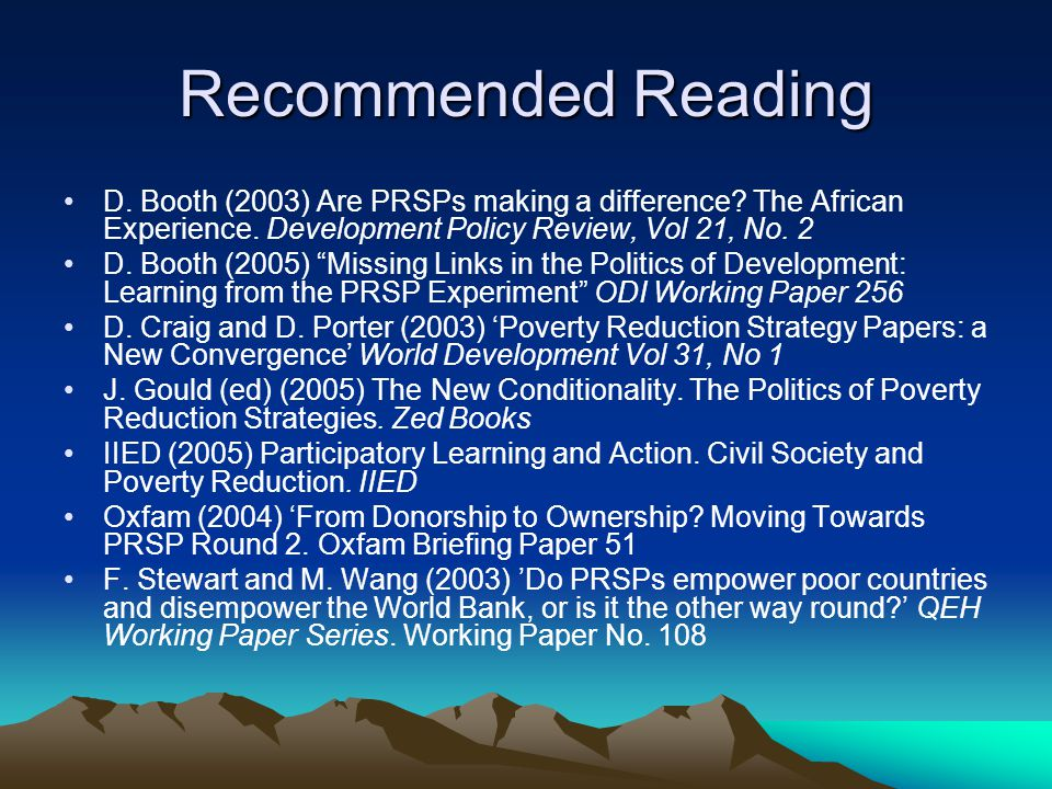 Recommended Reading D. Booth (2003) Are PRSPs making a difference.