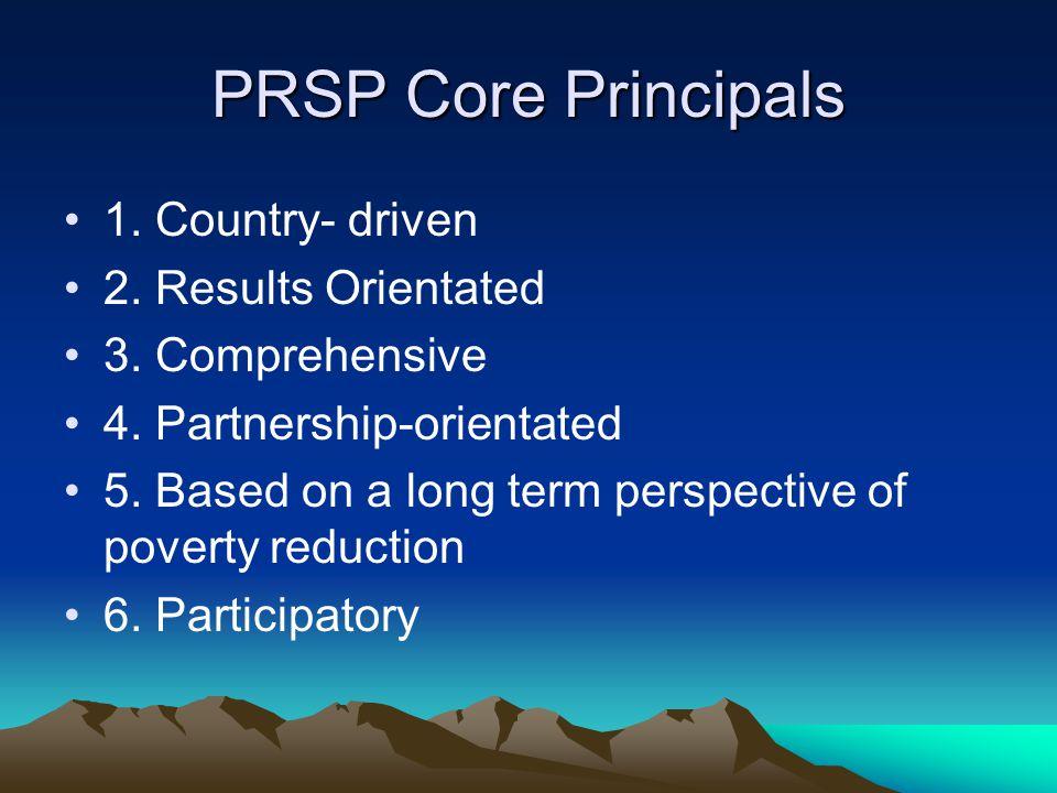 PRSP Core Principals 1. Country- driven 2. Results Orientated 3.