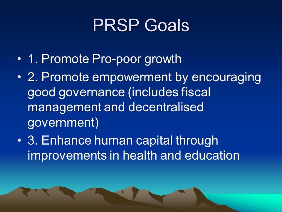 PRSP Goals 1. Promote Pro-poor growth 2.