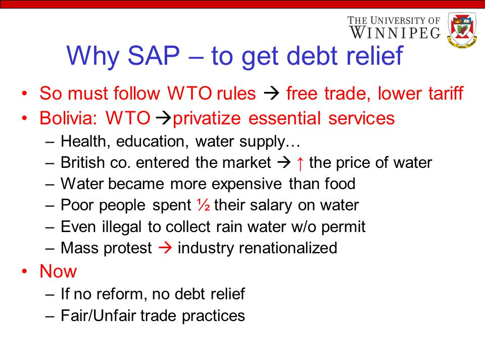 Why SAP – to get debt relief So must follow WTO rules  free trade, lower tariff Bolivia: WTO  privatize essential services –Health, education, water supply… –British co.