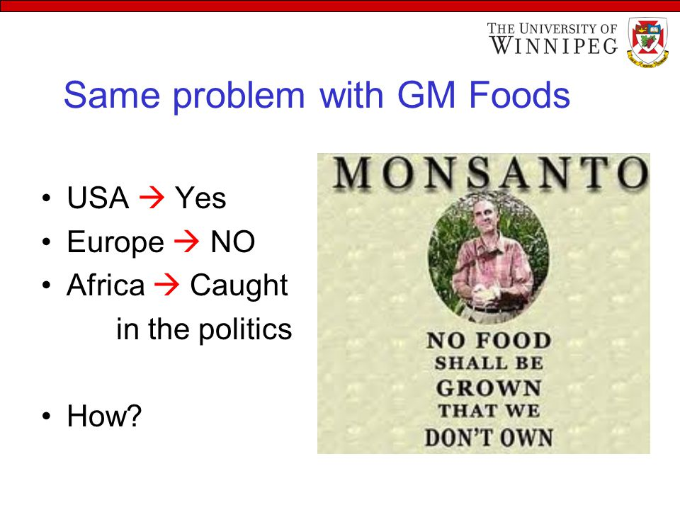 Same problem with GM Foods USA  Yes Europe  NO Africa  Caught in the politics How?