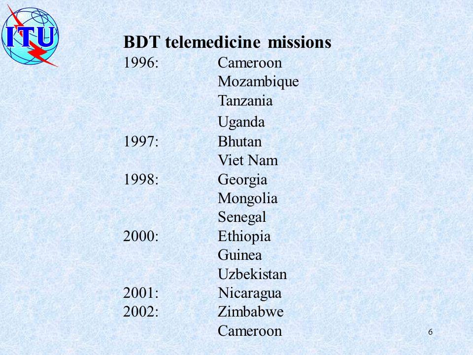 6 BDT telemedicine missions 1996:Cameroon Mozambique Tanzania Uganda 1997:Bhutan Viet Nam 1998:Georgia Mongolia Senegal 2000:Ethiopia Guinea Uzbekista