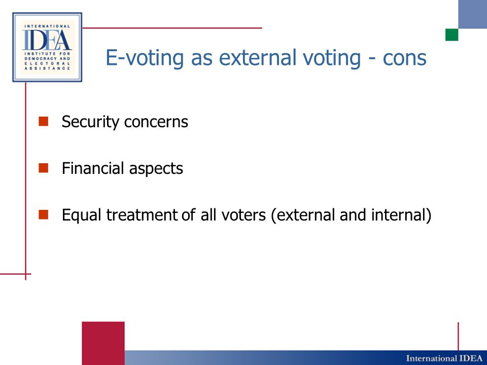 E-voting as external voting - cons Security concerns Financial aspects Equal treatment of all voters (external and internal)