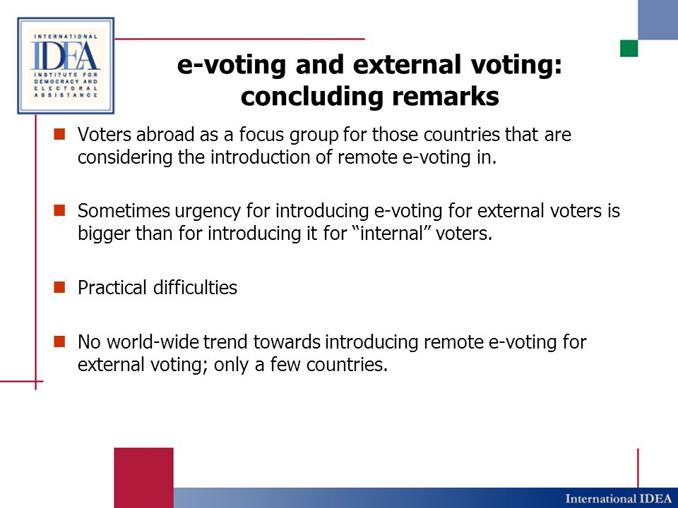 e-voting and external voting: concluding remarks Voters abroad as a focus group for those countries that are considering the introduction of remote e-