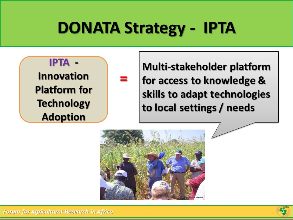 Forum for Agricultural Research in Africa DONATA Strategy - IPTA = IPTA - Innovation Platform for Technology Adoption Multi-stakeholder platform for a