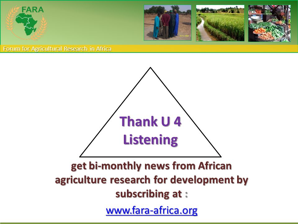 Forum for Agricultural Research in Africa get bi-monthly news from African agriculture research for development by subscribing at : www.fara-africa.or
