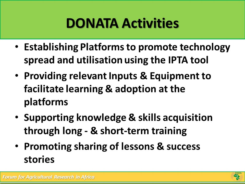 Forum for Agricultural Research in Africa DONATA Activities Establishing Platforms to promote technology spread and utilisation using the IPTA tool Pr