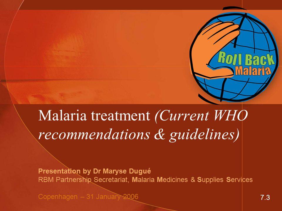Malaria treatment (Current WHO recommendations & guidelines) Presentation by Dr Maryse Dugué RBM Partnership Secretariat, Malaria Medicines & Supplies