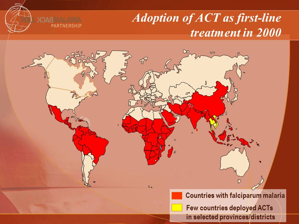 Countries with falciparum malaria Countries which adopted ACT as 1 st -line treatment ACT as first-line malaria treatment in 2006