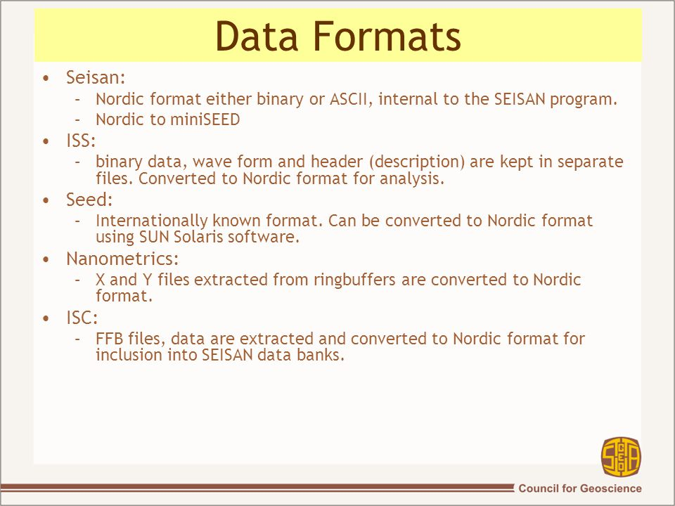 Data Formats Seisan: –Nordic format either binary or ASCII, internal to the SEISAN program.
