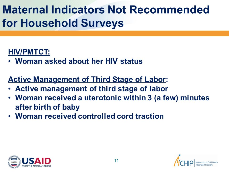 Newborn Indicators Not Recommended for Household Surveys 12 Immediate Breastfeeding: Breastfeeding of newborn initiated within one hour of birth Newborn Thermal Care: Newborn immediately dried, placed skin to skin and covered with a towel/cloth Newborn is placed skin to skin on mother covered with a cloth Newborn is wrapped in a towel/cloth
