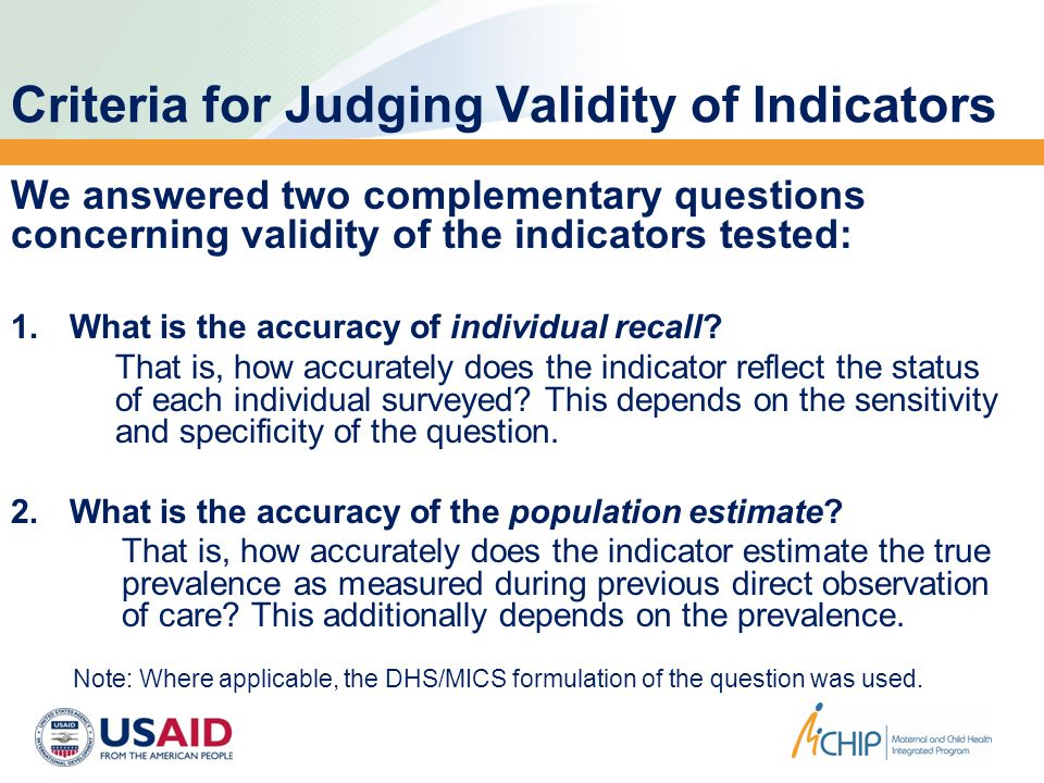 Criteria for Judging Validity of Indicators We answered two complementary questions concerning validity of the indicators tested: 1.What is the accura