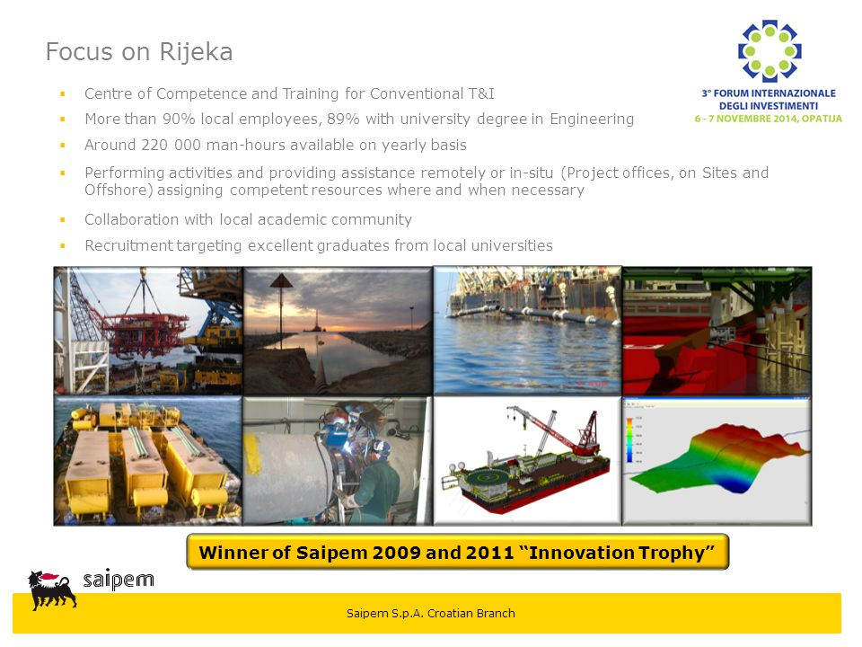 Saipem S.p.A. Croatian Branch  Centre of Competence and Training for Conventional T&I  More than 90% local employees, 89% with university degree in