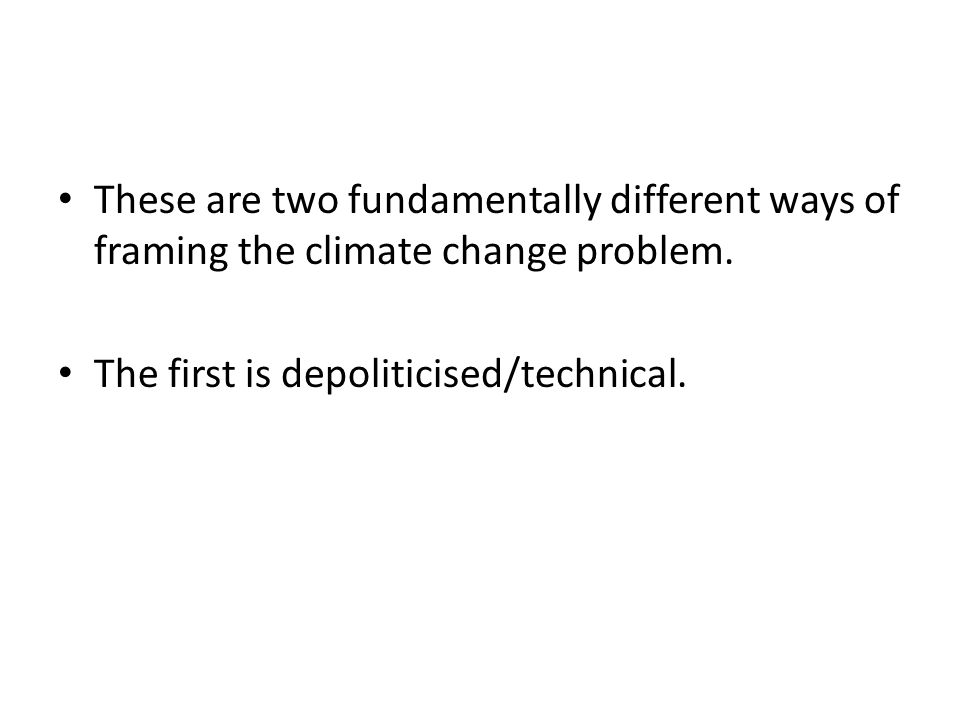 These are two fundamentally different ways of framing the climate change problem.