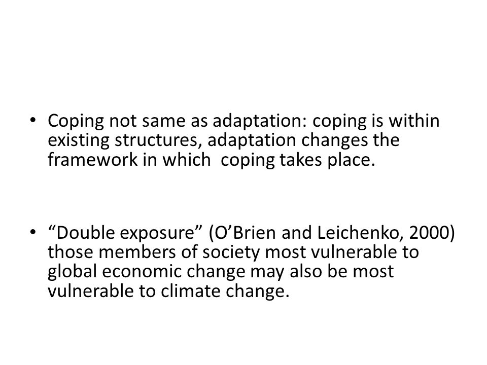 Coping not same as adaptation: coping is within existing structures, adaptation changes the framework in which coping takes place.