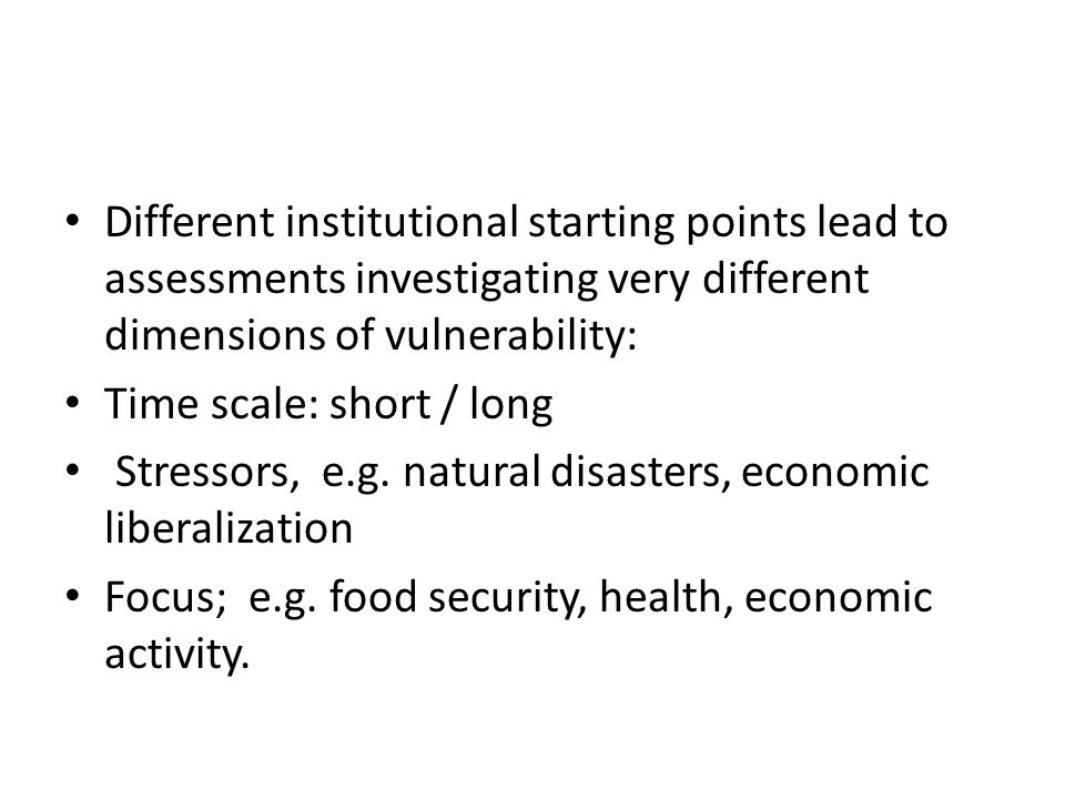 Different institutional starting points lead to assessments investigating very different dimensions of vulnerability: Time scale: short / long Stressors, e.g.