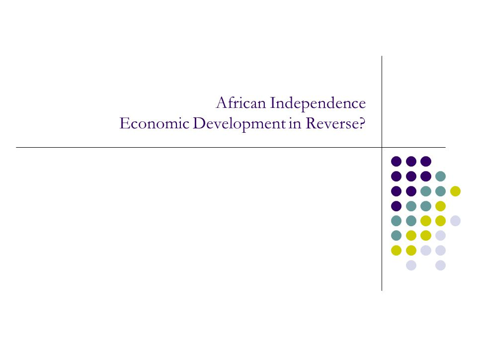 African Independence Economic Development in Reverse