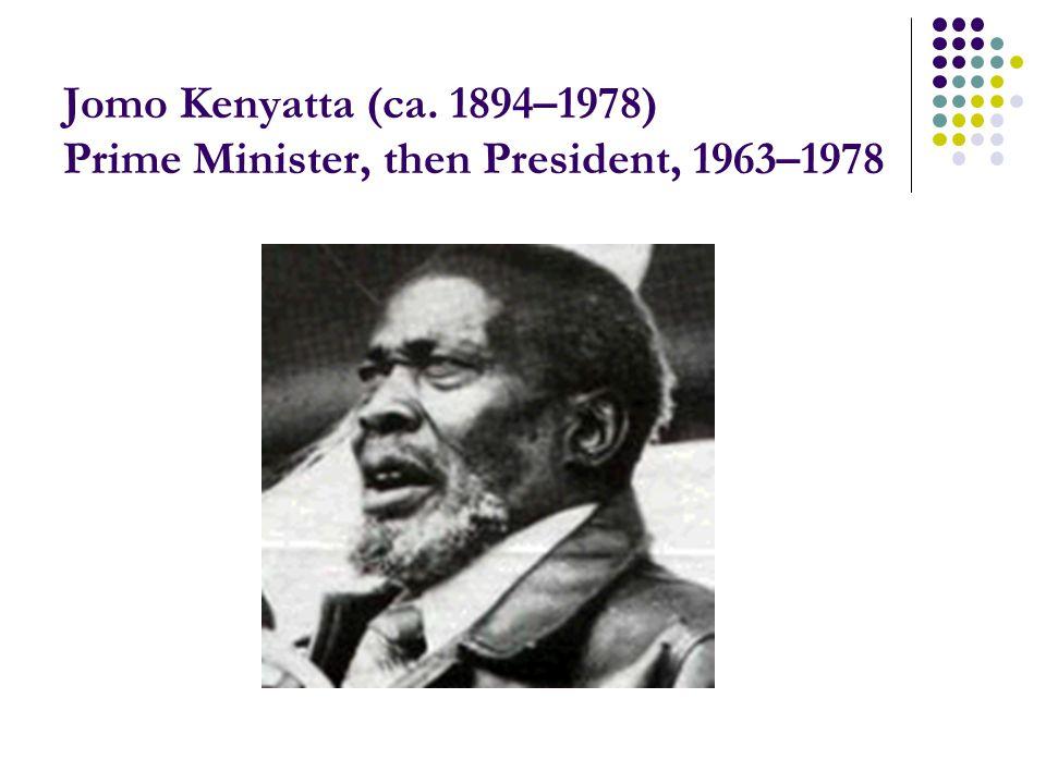 Jomo Kenyatta (ca. 1894–1978) Prime Minister, then President, 1963–1978