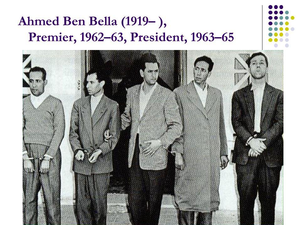 Ahmed Ben Bella (1919– ), Premier, 1962–63, President, 1963–65