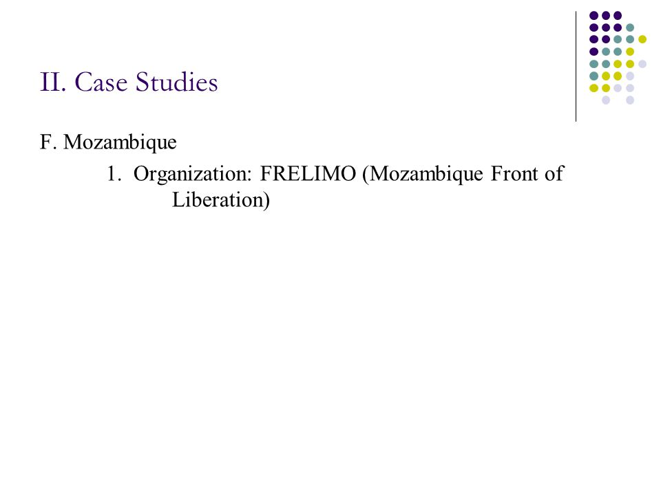 II. Case Studies F. Mozambique 1. Organization: FRELIMO (Mozambique Front of Liberation)