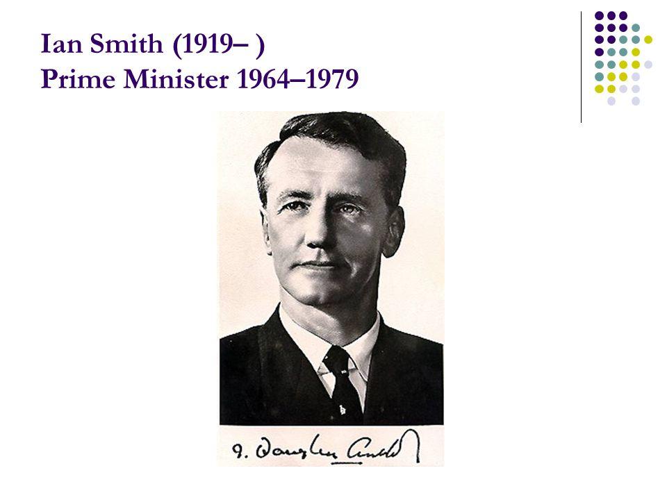 Ian Smith (1919– ) Prime Minister 1964–1979