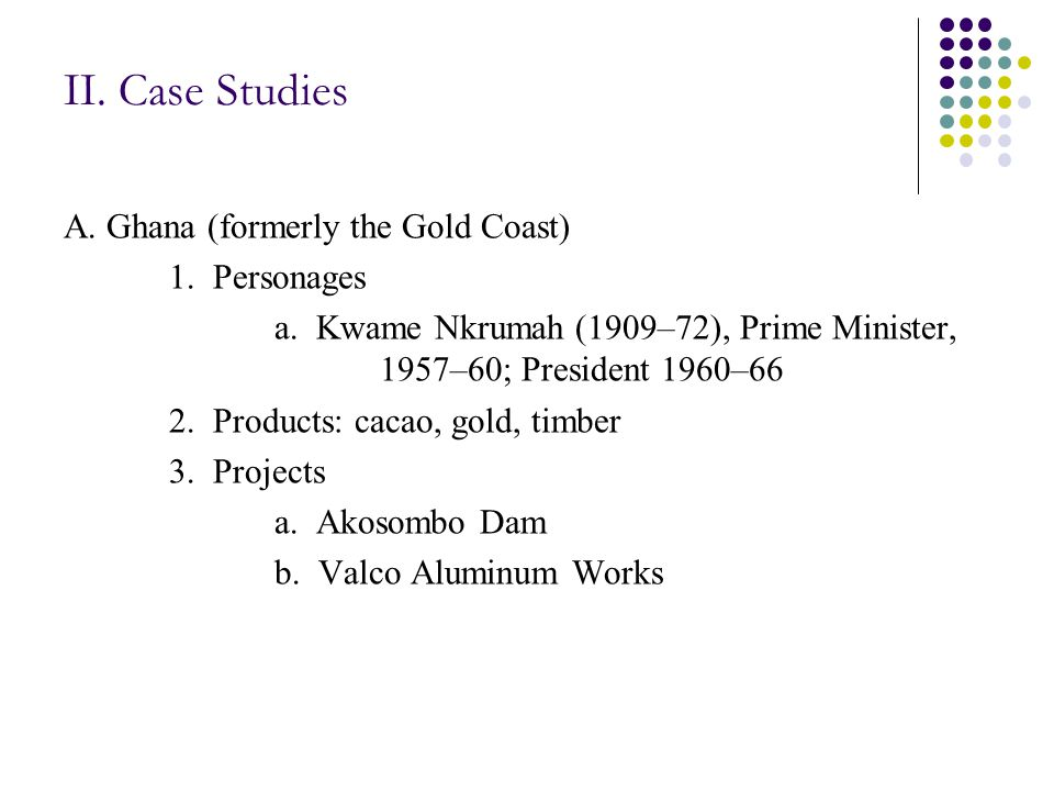 II. Case Studies A. Ghana (formerly the Gold Coast) 1.