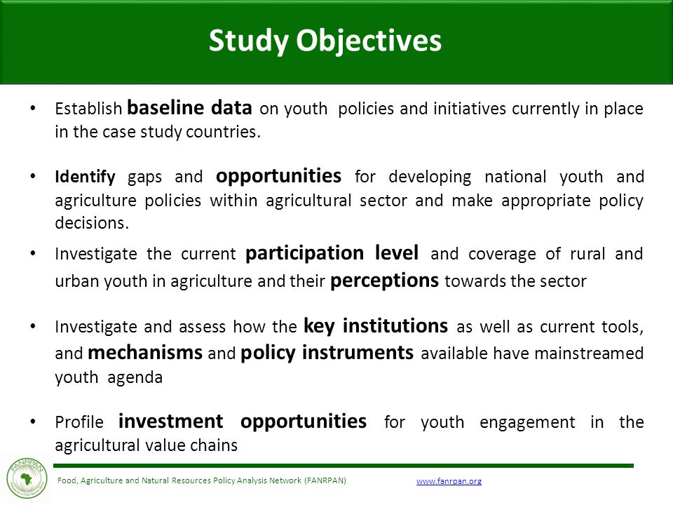 www.fanrpan.org Food, Agriculture and Natural Resources Policy Analysis Network (FANRPAN) Study Objectives Establish baseline data on youth policies a