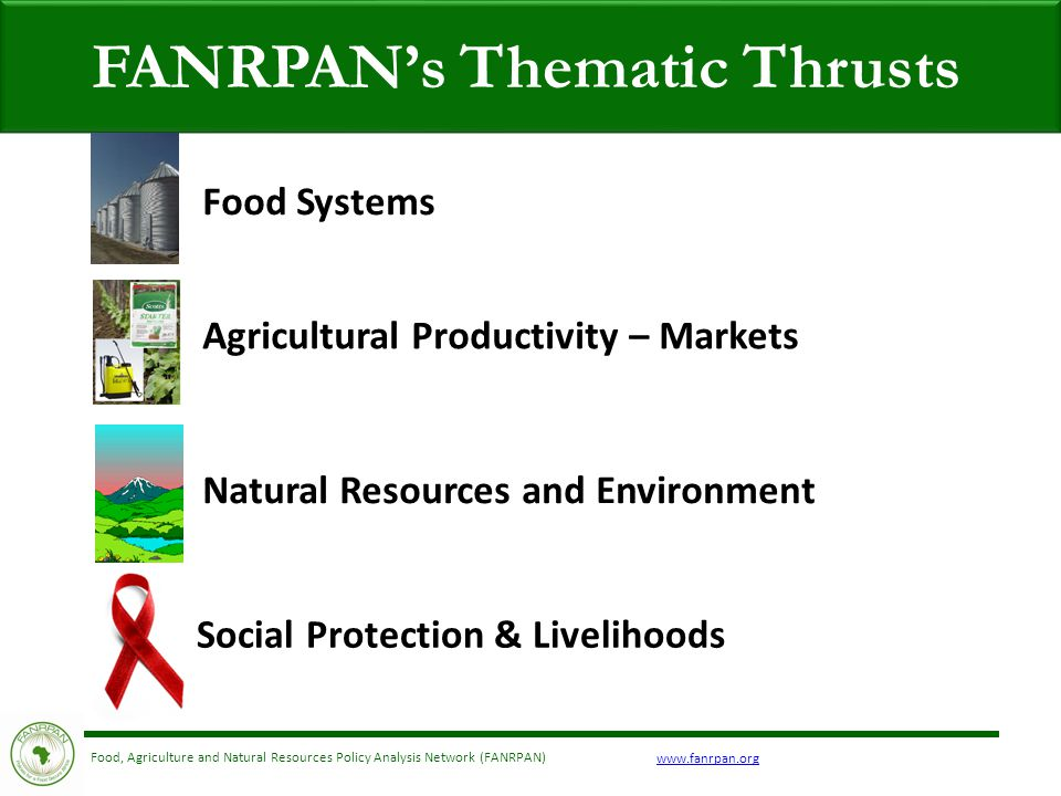www.fanrpan.org Food, Agriculture and Natural Resources Policy Analysis Network (FANRPAN) FANRPAN's Thematic Thrusts Social Protection & Livelihoods F