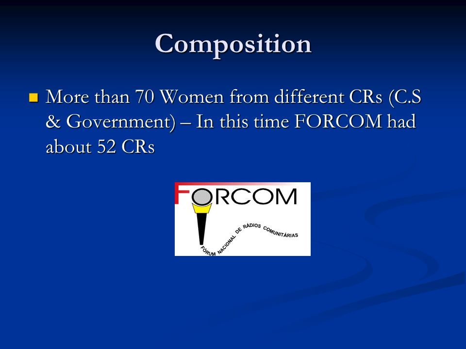 Composition More than 70 Women from different CRs (C.S & Government) – In this time FORCOM had about 52 CRs More than 70 Women from different CRs (C.S