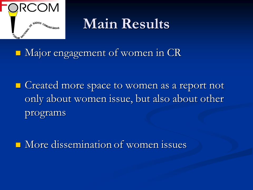 Main Results Major engagement of women in CR Major engagement of women in CR Created more space to women as a report not only about women issue, but a