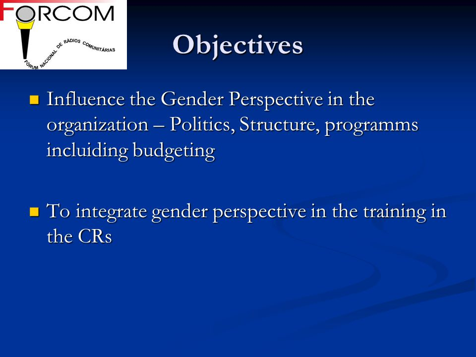 Objectives Influence the Gender Perspective in the organization – Politics, Structure, programms incluiding budgeting Influence the Gender Perspective