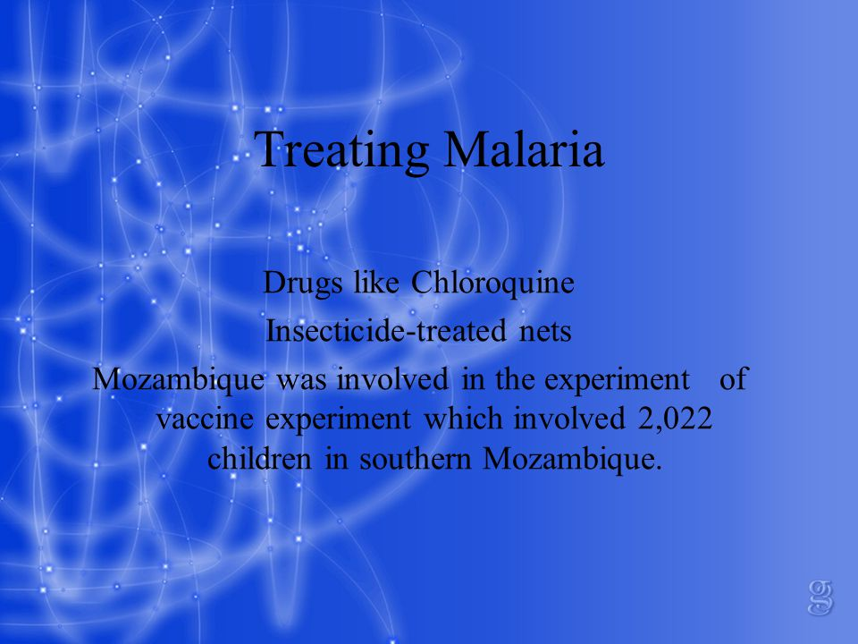 Treating Malaria Drugs like Chloroquine Insecticide-treated nets Mozambique was involved in the experiment of vaccine experiment which involved 2,022 children in southern Mozambique.
