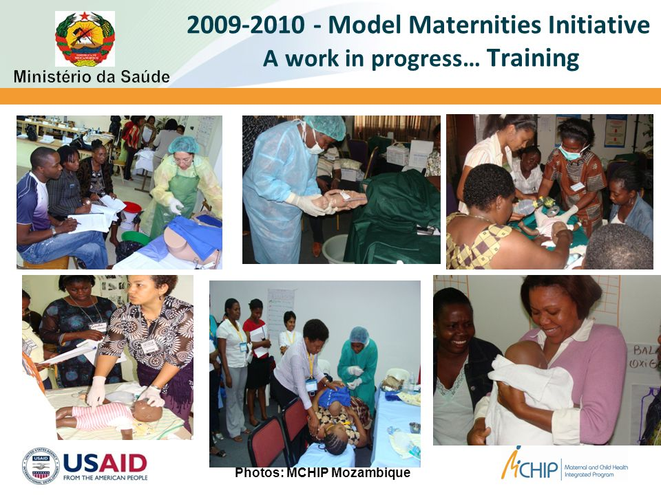 2009-2010 - Model Maternities Initiative A work in progress… Training 22 Photos: MCHIP Mozambique