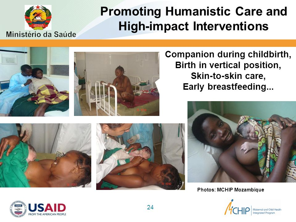 Promoting Humanistic Care and High-impact Interventions 24 Companion during childbirth, Birth in vertical position, Skin-to-skin care, Early breastfee