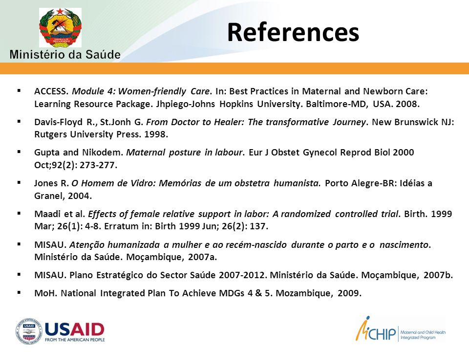 References  ACCESS. Module 4: Women-friendly Care. In: Best Practices in Maternal and Newborn Care: Learning Resource Package. Jhpiego-Johns Hopkins