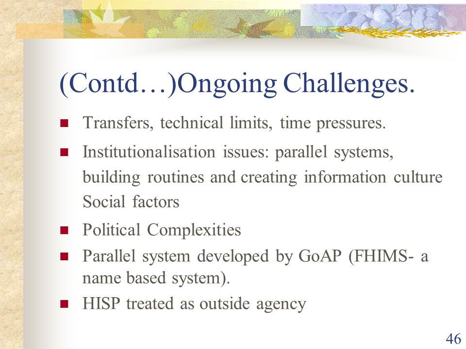 46 (Contd…)Ongoing Challenges. Transfers, technical limits, time pressures.