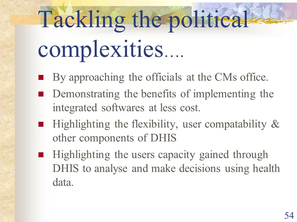 54 Tackling the political complexities …. By approaching the officials at the CMs office.