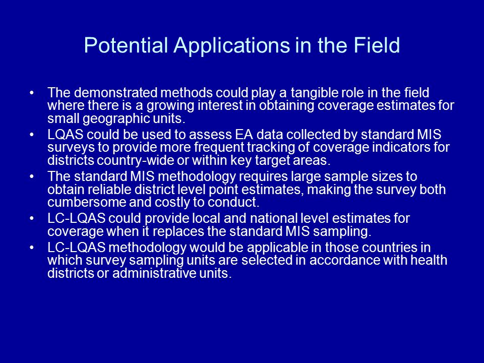Potential Applications in the Field The demonstrated methods could play a tangible role in the field where there is a growing interest in obtaining coverage estimates for small geographic units.