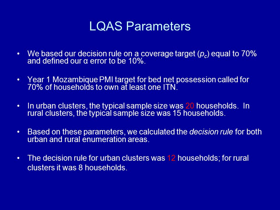 LQAS Parameters We based our decision rule on a coverage target (p c ) equal to 70% and defined our α error to be 10%. Year 1 Mozambique PMI target fo