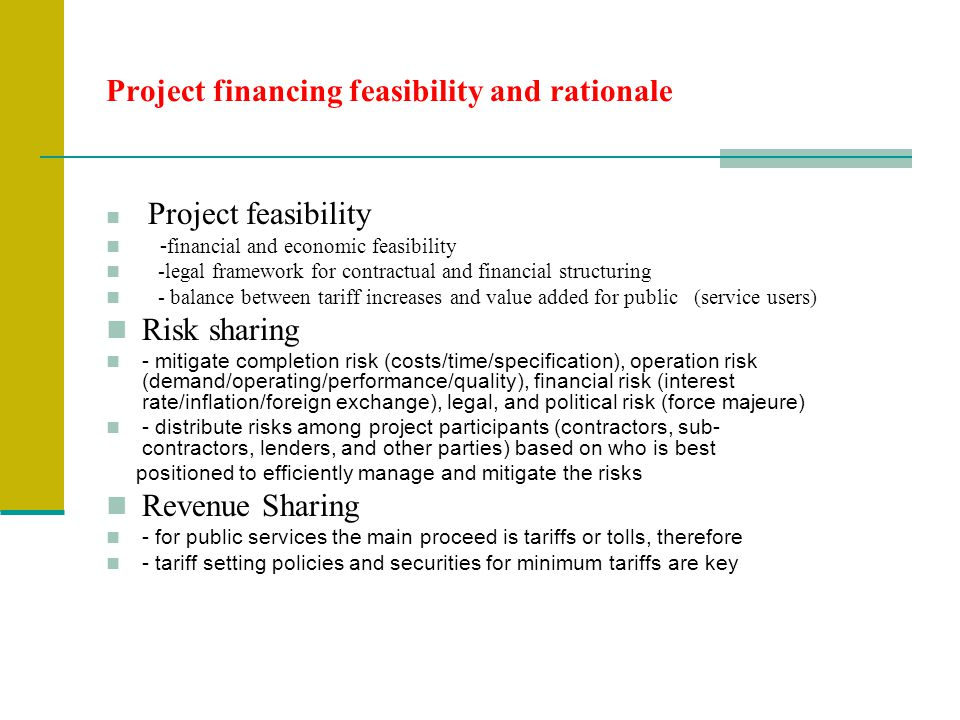 Project financing feasibility and rationale Project feasibility - financial and economic feasibility -legal framework for contractual and financial st