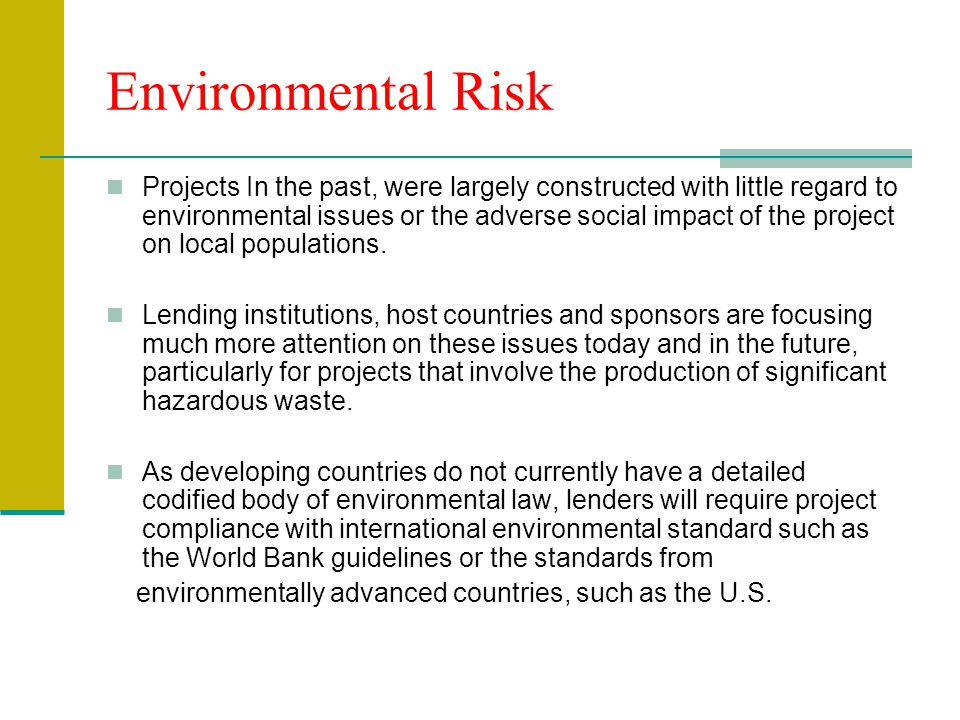 Environmental Risk Projects In the past, were largely constructed with little regard to environmental issues or the adverse social impact of the proje